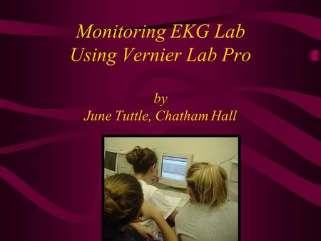 Monitoring EKG Lab Using Vernier Lab Pro by June Tuttle, Chatham Hall.