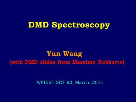 DMD Spectroscopy Yun Wang Yun Wang (with DMD slides from Massimo Robberto) WFIRST SDT #2, March, 2011.