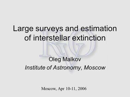 Large surveys and estimation of interstellar extinction Oleg Malkov Institute of Astronomy, Moscow Moscow, Apr 10-11, 2006.