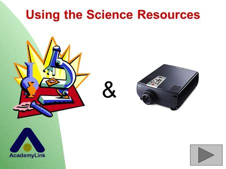 "Using the Science Resources &. Accessing the Science Resources Log-On to AcademyLink Click on ""Quick Help Guide"" Click on ""Science Resources"" –Select."