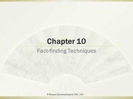 Chapter 10 Fact-finding Techniques 1 © Pearson Education Limited 1995, 2005.