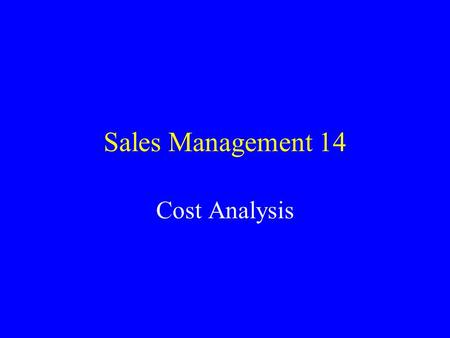 Sales Management 14 Cost Analysis. Full Cost Approach ( a.k.a. Net Profit) Sales Less: Cost of _________Sold Equal: Gross _________ Less: Operating Expenses.