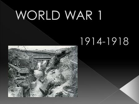 WORLD WAR 1 1914-1918.