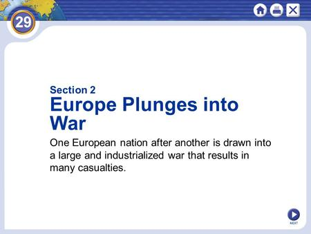NEXT One European nation after another is drawn into a large and industrialized war that results in many casualties. Section 2 Europe Plunges into War.