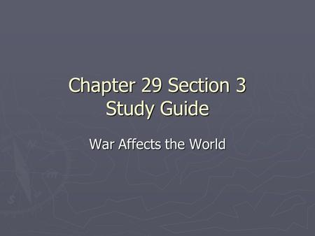 Chapter 29 Section 3 Study Guide War Affects the World.