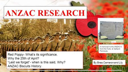 "Red Poppy- What's its significance. Why the 25th of April? ""Lest we forget""- when is this said, Why? ANZAC Biscuits History. A memorial to the ANZAC'S."