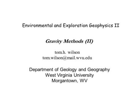 Environmental and Exploration Geophysics II tom.h. wilson Department of Geology and Geography West Virginia University Morgantown,