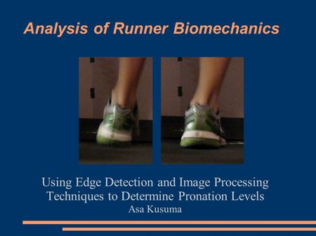 Analysis of Runner Biomechanics Using Edge Detection and Image Processing Techniques to Determine Pronation Levels Asa Kusuma.