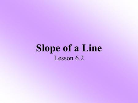 Slope of a Line Lesson 6.2.
