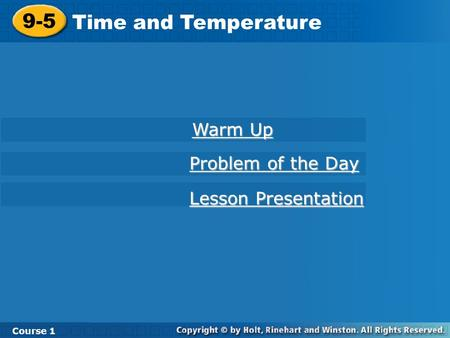9-5 Time and Temperature Course 1 Warm Up Warm Up Lesson Presentation Lesson Presentation Problem of the Day Problem of the Day.