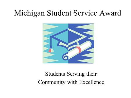 Michigan Student Service Award Students Serving their Community with Excellence.
