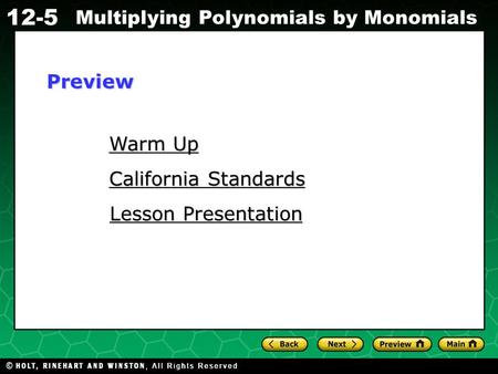 Holt CA Course 1 12-5 Multiplying Polynomials by Monomials Warm Up Warm Up California Standards California Standards Lesson Presentation Lesson PresentationPreview.