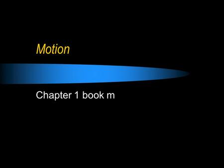 Motion Chapter 1 book m. Describing and measuring motion Who can describe MOTION?  Motion : an object is in motion if its distance from another object.
