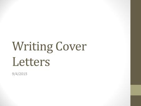 Writing Cover Letters 9/4/2015. Announcements Feeder 3 (Cover letter) Draft due Wednesday 9/9) Final of Feeder 2.2 due Friday 9/11). Interviews will be.