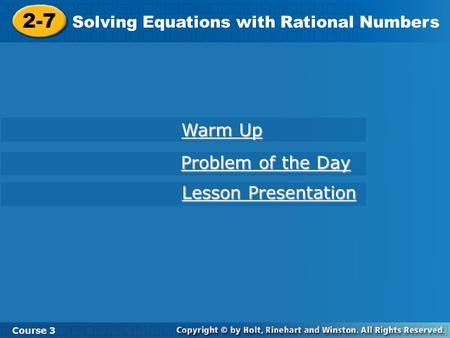 Course 3 2-7 Solving Equations with Rational Numbers 2-7 Solving Equations with Rational Numbers Course 3 Warm Up Warm Up Problem of the Day Problem of.