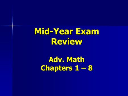 Mid-Year Exam Review Adv. Math Chapters 1 – 8. Order the following from least to greatest: 432,910,643; 423,109,634; 432,190,634.