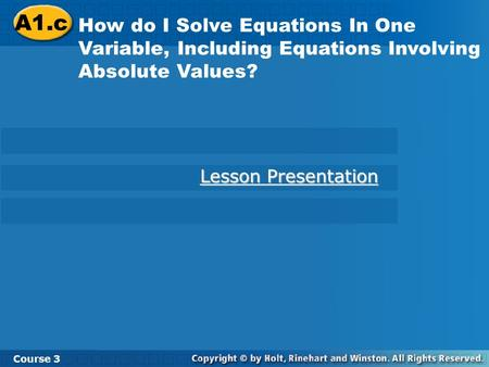 Course 3 2-7 Solving Equations with Rational Numbers A1.c How do I Solve Equations In One Variable, Including Equations Involving Absolute Values? Course.
