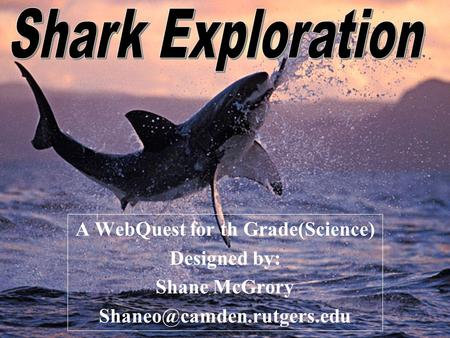 A WebQuest for th Grade(Science) Designed by: Shane McGrory