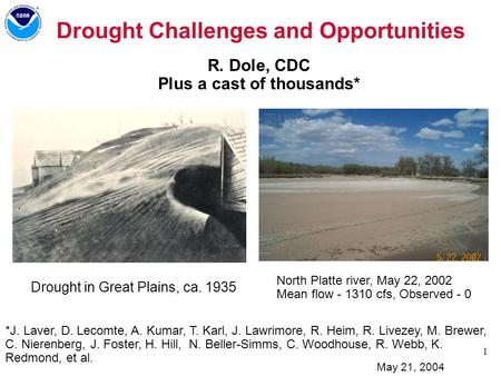 1 Drought Challenges and Opportunities R. Dole, CDC Plus a cast of thousands* Introduction Drought in Great Plains, ca. 1935 North Platte river, May 22,