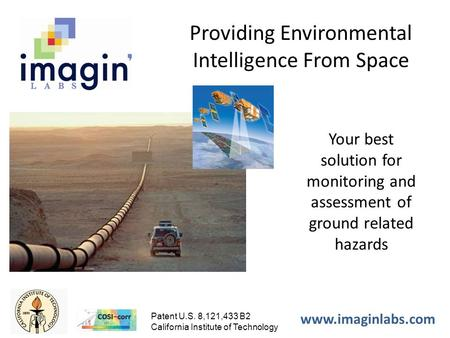 Www.imaginlabs.com Patent U.S. 8,121,433 B2 California Institute of Technology Providing Environmental Intelligence From Space Your best solution for monitoring.