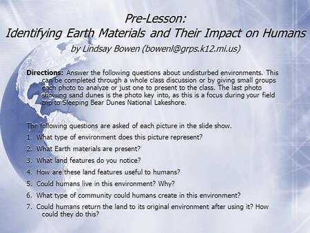 Pre-Lesson: Identifying Earth Materials and Their Impact on Humans by Lindsay Bowen Directions: Answer the following questions.