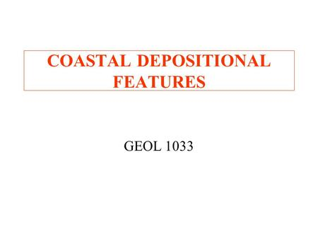COASTAL DEPOSITIONAL FEATURES