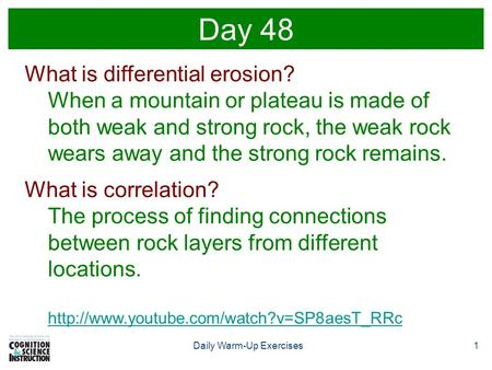 1Daily Warm-Up Exercises Day 48 What is differential erosion? When a mountain or plateau is made of both weak and strong rock, the weak rock wears away.