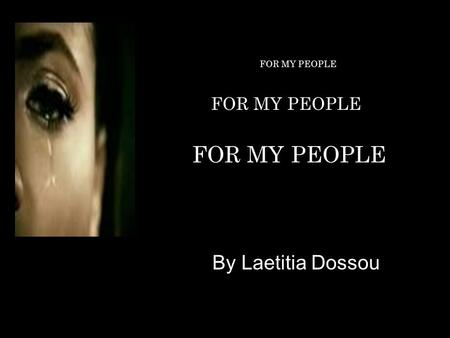 By Laetitia Dossou FOR MY PEOPLE. For my people who toiled under the scorching sun; For my people whose knees were humbly bent; For my people whose feet.