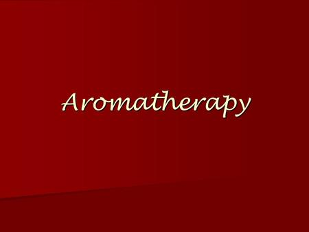 Aromatherapy. History of Aromatherapy Historically, the first people to dispense essential oils and other aromatics were: high priests of the ancient.