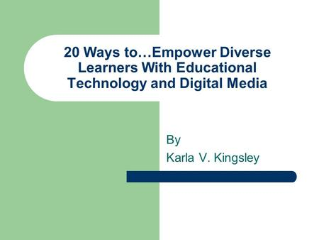 20 Ways to…Empower Diverse Learners With Educational Technology and Digital Media By Karla V. Kingsley.