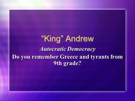 """King"" Andrew Autocratic Democracy Do you remember Greece and tyrants from 9th grade? Autocratic Democracy Do you remember Greece and tyrants from 9th."