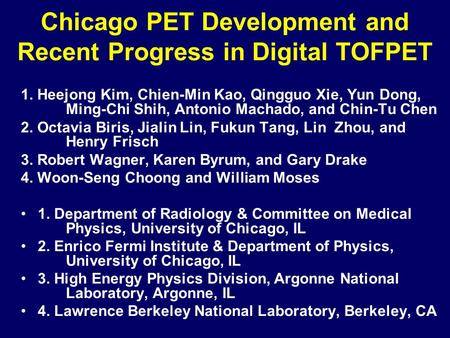 Chicago PET Development and Recent Progress in Digital TOFPET 1. Heejong Kim, Chien-Min Kao, Qingguo Xie, Yun Dong, Ming-Chi Shih, Antonio Machado, and.