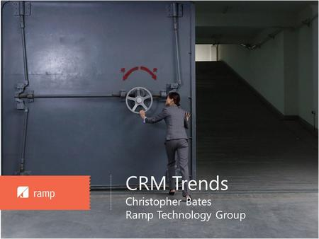 ……………………….………… CRM Trends Christopher Bates Ramp Technology Group.