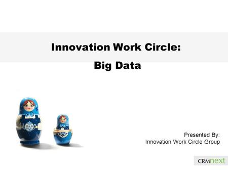 Innovation Work Circle: Big Data Presented By: Innovation Work Circle Group.