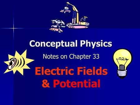 Notes on Chapter 33 Electric Fields & Potential