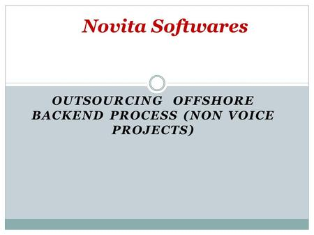 OUTSOURCING OFFSHORE BACKEND PROCESS (NON VOICE PROJECTS) Novita Softwares.