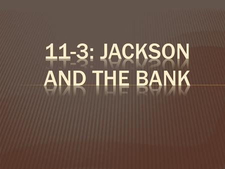  Jackson attacked the bank as being an organization of wealthy Easterners which ordinary citizens had no control  Jackson still felt the bank was unconstitutional.