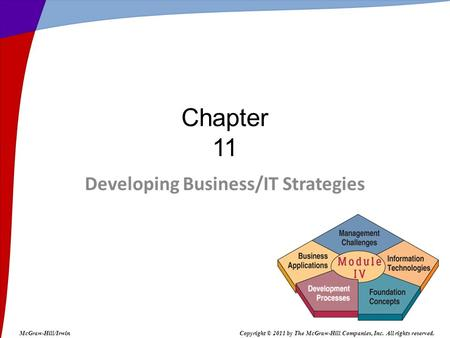 Developing Business/IT Strategies Chapter 11 McGraw-Hill/IrwinCopyright © 2011 by The McGraw-Hill Companies, Inc. All rights reserved.