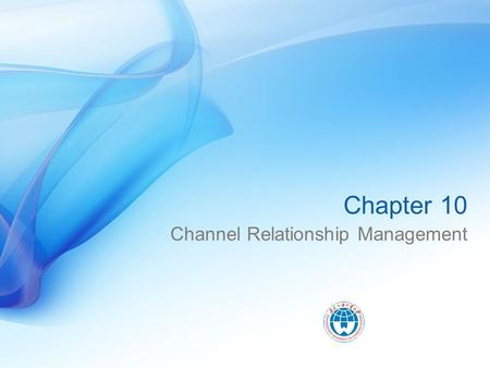 Chapter 10 Channel Relationship Management. Theoretical Basis of CRM Relationship Marketing Theory Transaction Cost Theory Resource-dependent Theory Strategic.