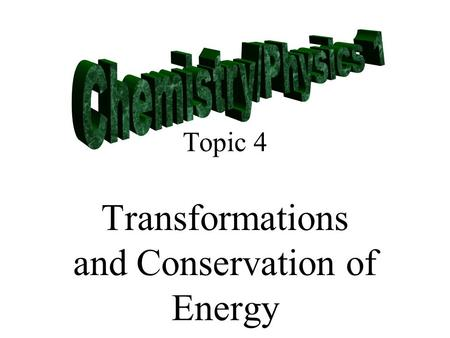 Topic 4 Transformations and Conservation of Energy.