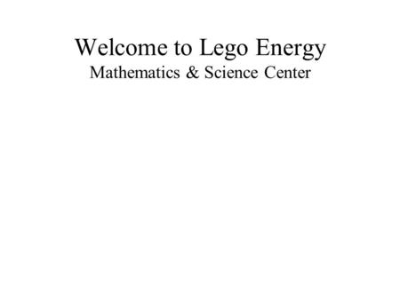 Welcome to Lego Energy Mathematics & Science Center.