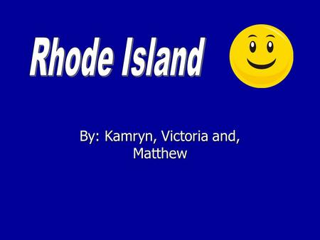 By: Kamryn, Victoria and, Matthew. Introduction Rhode Island was founded in 1637. Rhode Island was founded by William and Hutchinson.