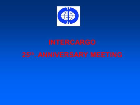 INTERCARGO 25 th. ANNIVERSARY MEETING. ROUND TABLE of international shipping associations.