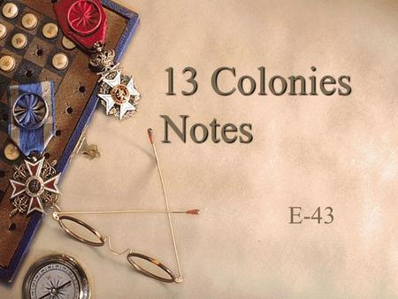 13 Colonies Notes E-43. I. The Three Regions A.New England B.Middle Colonies C.Southern Colonies.