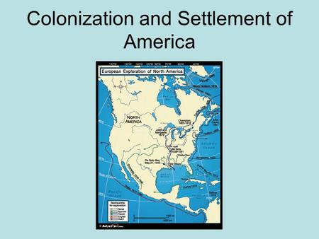 Colonization and Settlement of America. Reasons for Exploration Expanding populations—needed more space Trade increased – merchants wanted access to Asia.