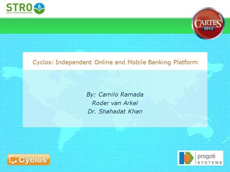 By: Camilo Ramada Roder van Arkel Dr. Shahadat Khan Cyclos: Independent Online and Mobile Banking Platform.