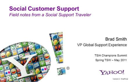 Social Customer Support Field notes from a Social Support Traveler Version 4 - finalFinal Brad Smith VP Global Support Experience TSIA Champions Summit.
