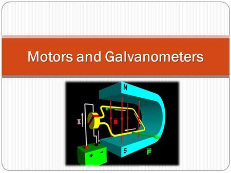 Motors and Galvanometers. Motors We have seen that a current carrying wire perpendicular to a magnetic field will experience a force. This phenomenon.