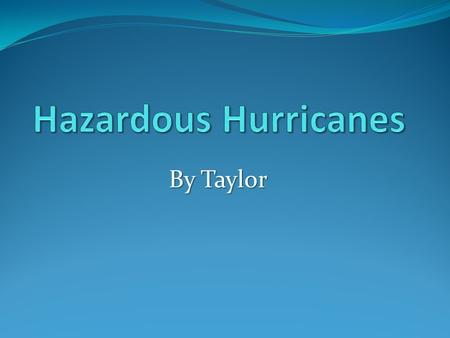 By Taylor. Where does it happen? Hurricanes usually occur on beaches or in the water along the eastern states including parts of Texas, Florida, Virginia,