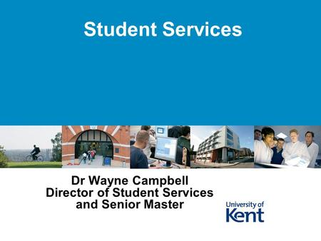Student Services Dr Wayne Campbell Director of Student Services and Senior Master.